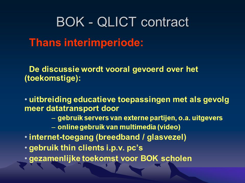 BOK - QLICT contract Maar nu eerst: Contractperiode kalenderjaar 2008 Interimperiode van slechts één jaar waarin: ICT-ers gevraagd wordt de behoeften op middellange termijn kenbaar te maken Een marktverkenning wordt uitgevoerd: welke alternatieven zijn er voor het huidige QLICT SLA.