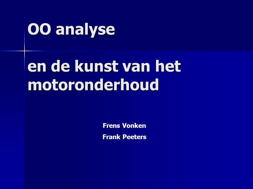 OO analyse en de kunst van het motoronderhoud Frens Vonken Frank Peeters