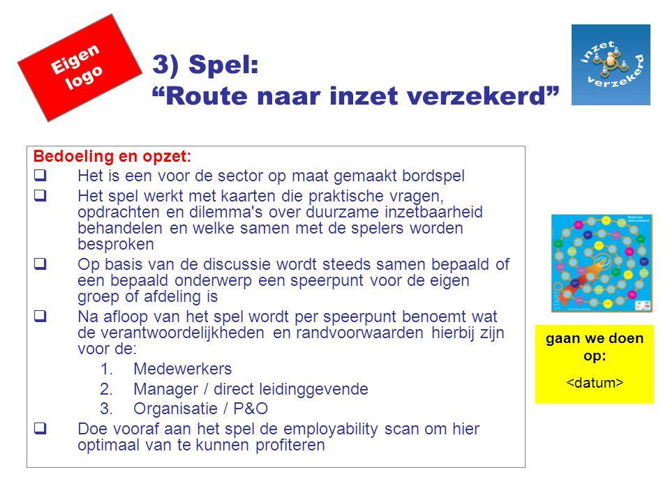 """Eigen logo 3) Spel: """"Route naar inzet verzekerd"""" Bedoeling en opzet:  Het is een voor de sector op maat gemaakt bordspel  Het spel werkt met kaarten"""