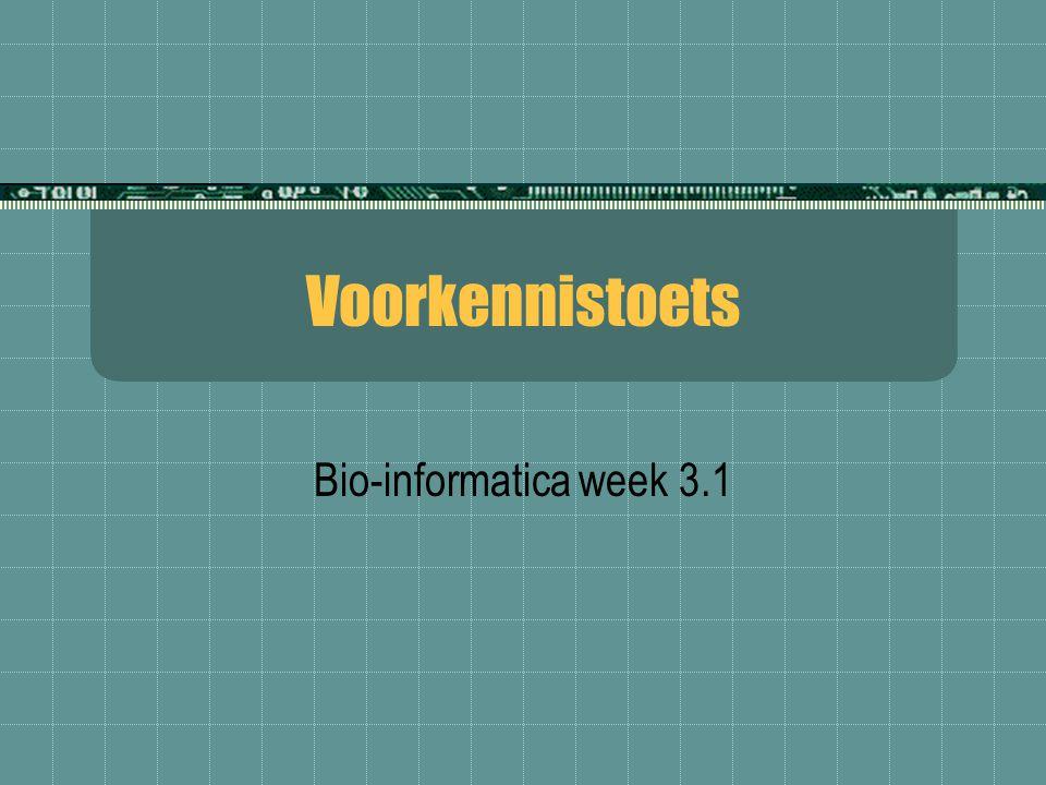 Voorkennistoets Bio-informatica week 3.1