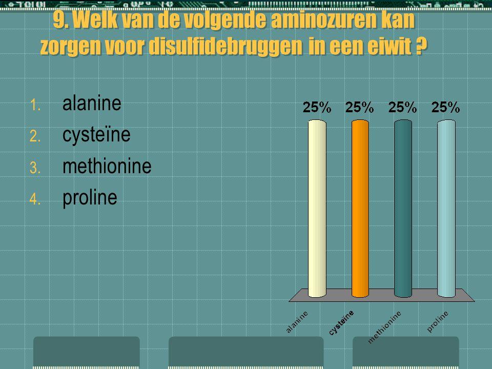 9. Welk van de volgende aminozuren kan zorgen voor disulfidebruggen in een eiwit ? 1. alanine 2. cysteïne 3. methionine 4. proline