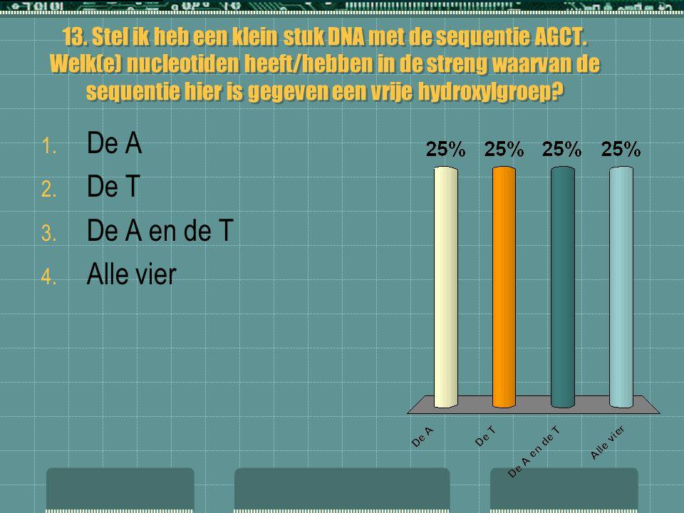 13. Stel ik heb een klein stuk DNA met de sequentie AGCT. Welk(e) nucleotiden heeft/hebben in de streng waarvan de sequentie hier is gegeven een vrije