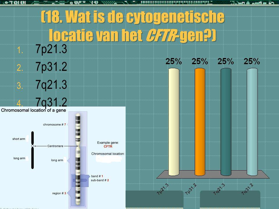 (18. Wat is de cytogenetische locatie van het CFTR-gen?) 1. 7p21.3 2. 7p31.2 3. 7q21.3 4. 7q31.2