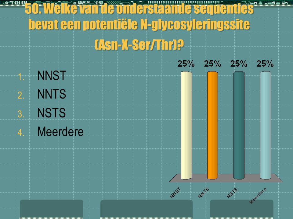 50. Welke van de onderstaande sequenties bevat een potentiële N-glycosyleringssite (Asn-X-Ser/Thr)? 1. NNST 2. NNTS 3. NSTS 4. Meerdere