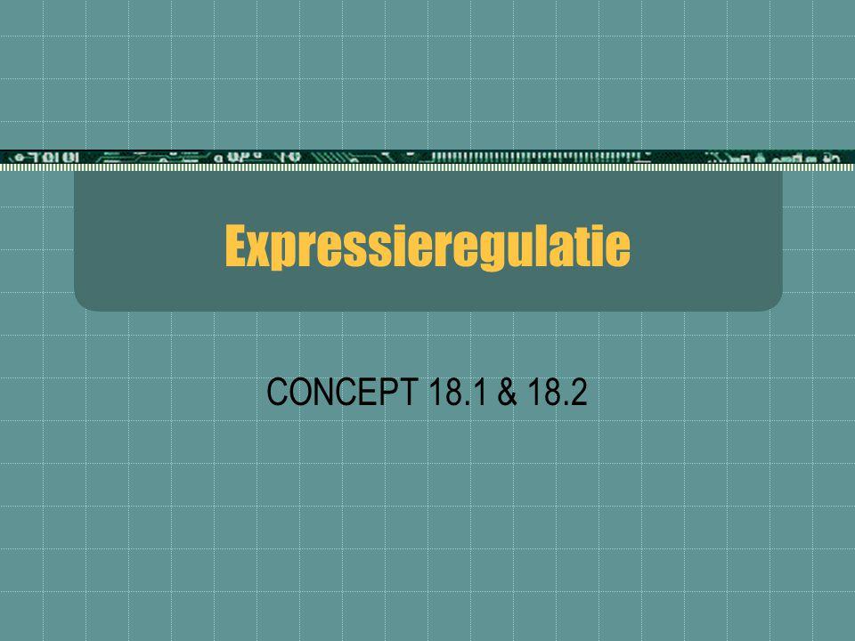 Expressieregulatie CONCEPT 18.1 & 18.2