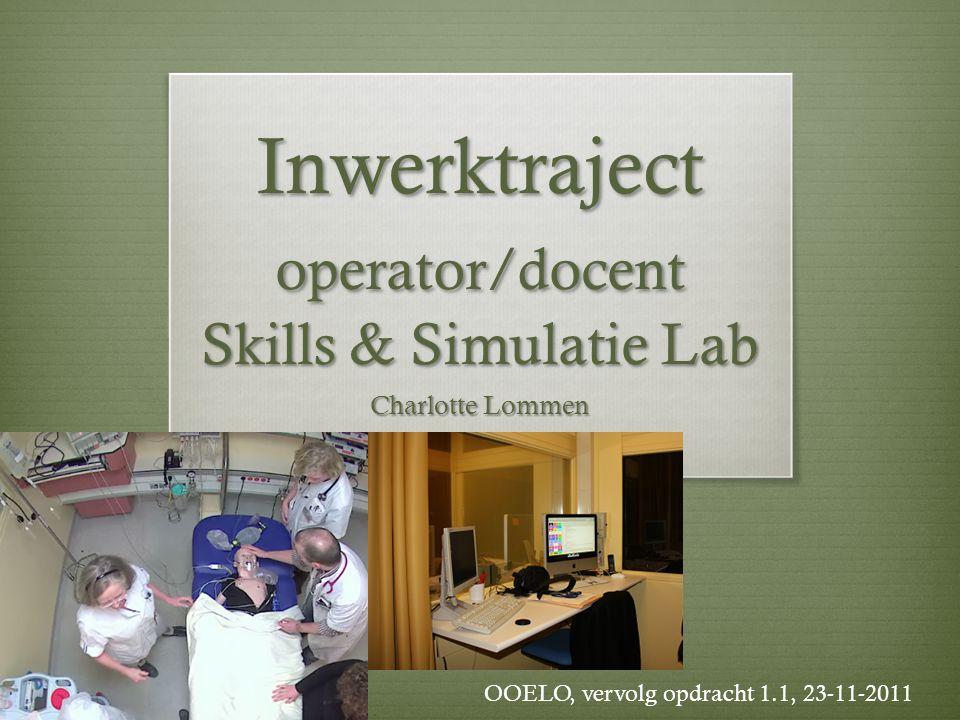 Inwerktraject operator/docent Skills & Simulatie Lab Charlotte Lommen OOELO, vervolg opdracht 1.1, 23-11-2011