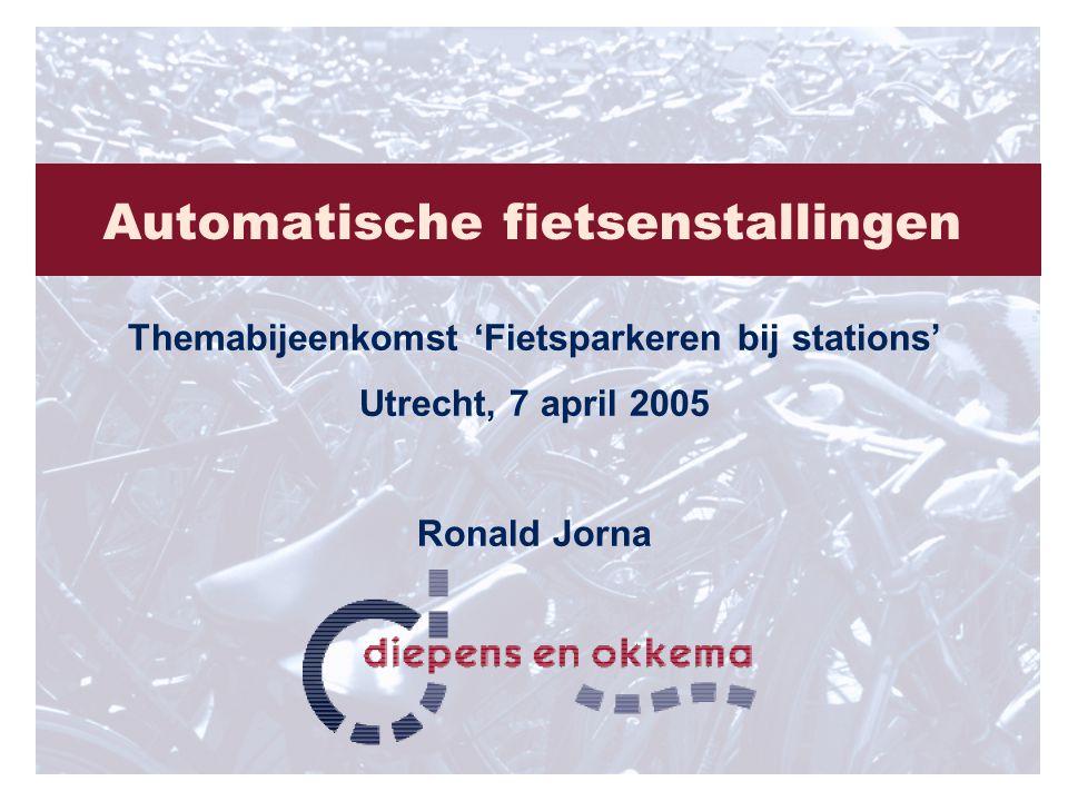 Automatische fietsenstallingen Themabijeenkomst 'Fietsparkeren bij stations' Utrecht, 7 april 2005 Ronald Jorna