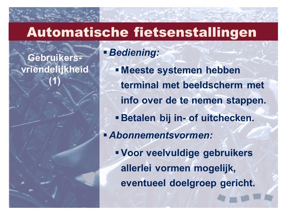  Bediening:  Meeste systemen hebben terminal met beeldscherm met info over de te nemen stappen.  Betalen bij in- of uitchecken.  Abonnementsvormen