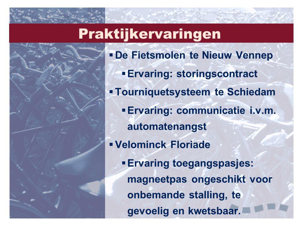 Praktijkervaringen  De Fietsmolen te Nieuw Vennep  Ervaring: storingscontract  Tourniquetsysteem te Schiedam  Ervaring: communicatie i.v.m. automa