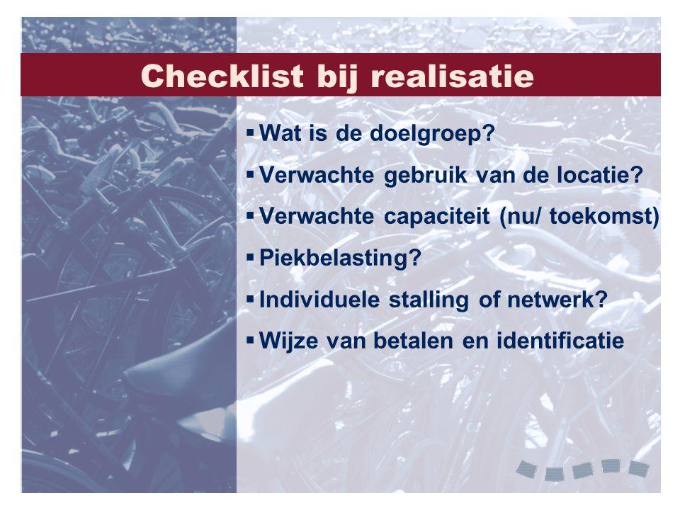 Checklist bij realisatie  Wat is de doelgroep?  Verwachte gebruik van de locatie?  Verwachte capaciteit (nu/ toekomst)  Piekbelasting?  Individue