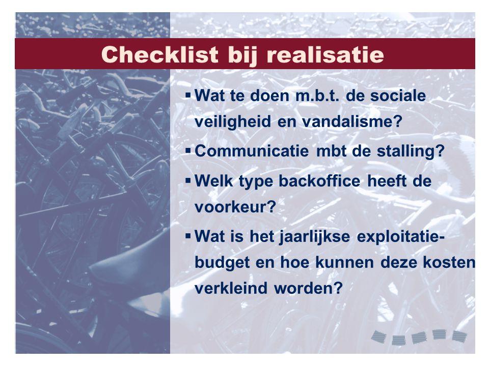 Checklist bij realisatie  Wat te doen m.b.t. de sociale veiligheid en vandalisme?  Communicatie mbt de stalling?  Welk type backoffice heeft de voo