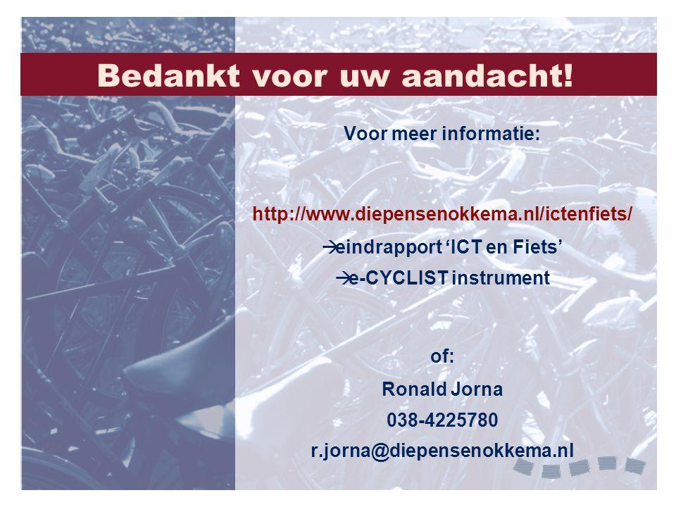 Bedankt voor uw aandacht! Voor meer informatie: http://www.diepensenokkema.nl/ictenfiets/  eindrapport 'ICT en Fiets'  e-CYCLIST instrument of: Rona