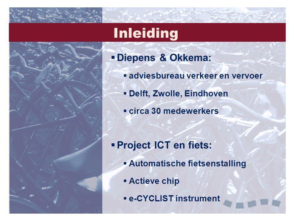 Inleiding  Diepens & Okkema:  adviesbureau verkeer en vervoer  Delft, Zwolle, Eindhoven  circa 30 medewerkers  Project ICT en fiets:  Automatisc