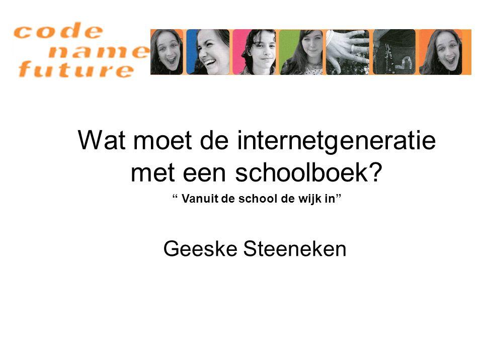 """Wat moet de internetgeneratie met een schoolboek? Geeske Steeneken """" Vanuit de school de wijk in"""""""
