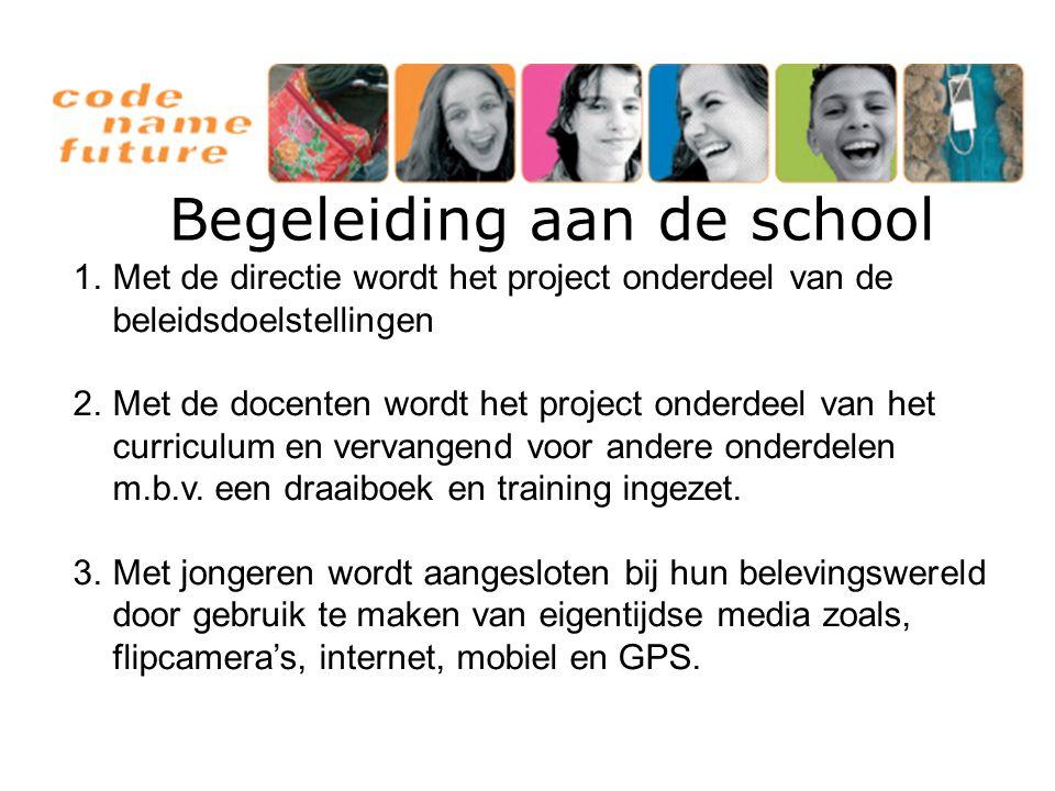 Begeleiding aan de school 1.Met de directie wordt het project onderdeel van de beleidsdoelstellingen 2.Met de docenten wordt het project onderdeel van het curriculum en vervangend voor andere onderdelen m.b.v.