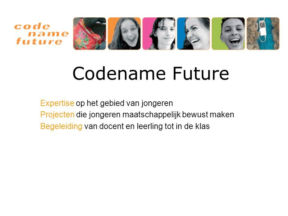 Codename Future Expertise op het gebied van jongeren Projecten die jongeren maatschappelijk bewust maken Begeleiding van docent en leerling tot in de klas