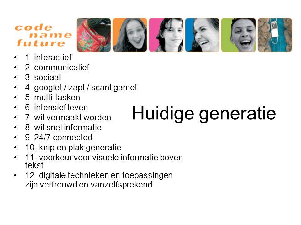 Huidige generatie 1. interactief 2. communicatief 3. sociaal 4. googlet / zapt / scant gamet 5. multi-tasken 6. intensief leven 7. wil vermaakt worden