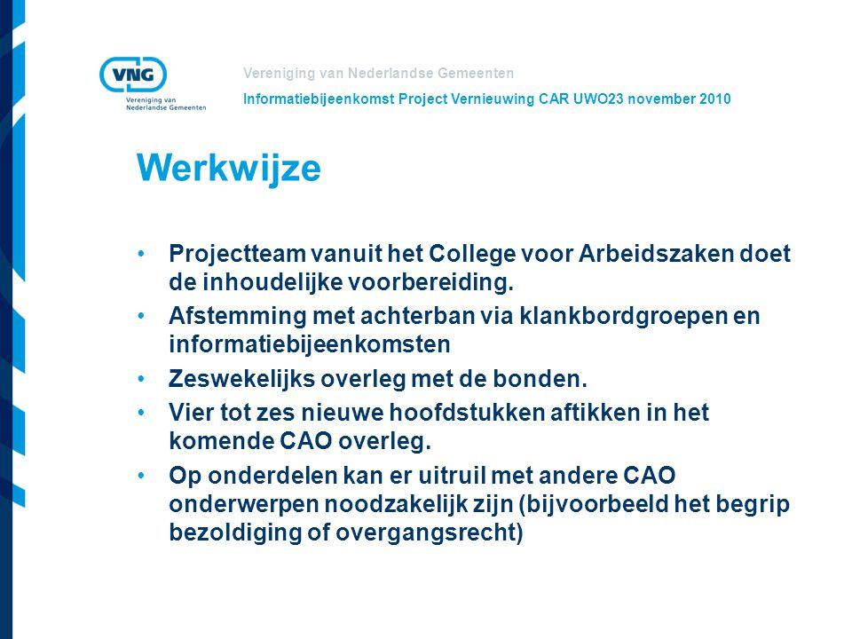 Vereniging van Nederlandse Gemeenten Informatiebijeenkomst Project Vernieuwing CAR UWO23 november 2010 Werkwijze Projectteam vanuit het College voor A