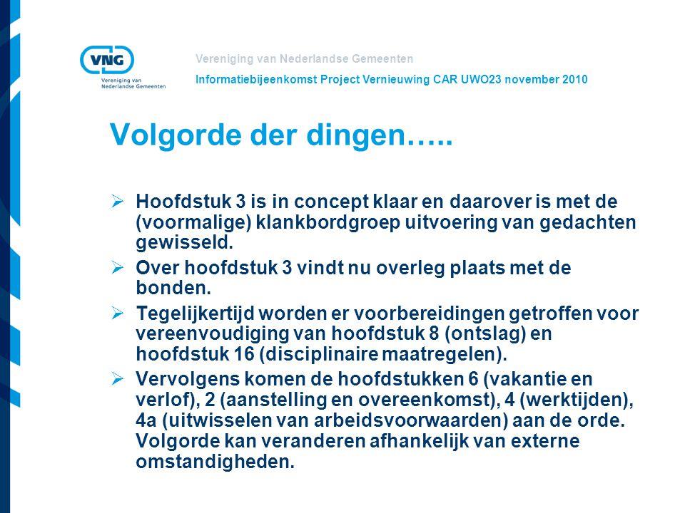 Vereniging van Nederlandse Gemeenten Informatiebijeenkomst Project Vernieuwing CAR UWO23 november 2010 Volgorde der dingen…..  Hoofdstuk 3 is in conc