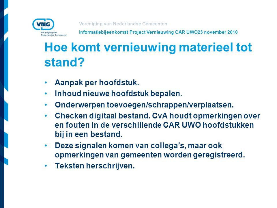 Vereniging van Nederlandse Gemeenten Informatiebijeenkomst Project Vernieuwing CAR UWO23 november 2010 Hoe komt vernieuwing materieel tot stand? Aanpa