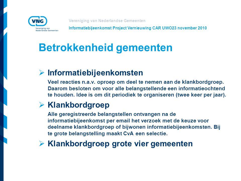Vereniging van Nederlandse Gemeenten Informatiebijeenkomst Project Vernieuwing CAR UWO23 november 2010 Betrokkenheid gemeenten  Informatiebijeenkomst