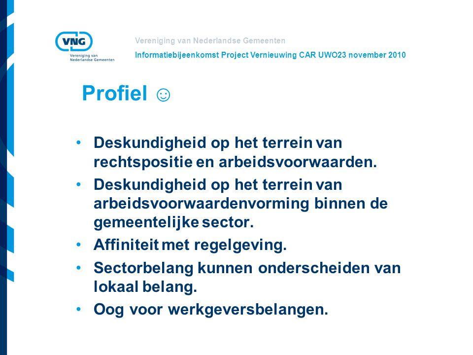 Vereniging van Nederlandse Gemeenten Informatiebijeenkomst Project Vernieuwing CAR UWO23 november 2010 Profiel ☺ Deskundigheid op het terrein van rech
