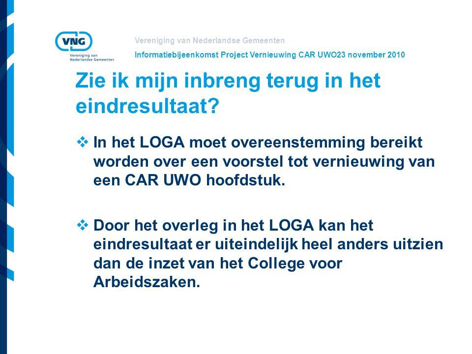 Vereniging van Nederlandse Gemeenten Informatiebijeenkomst Project Vernieuwing CAR UWO23 november 2010 Zie ik mijn inbreng terug in het eindresultaat?
