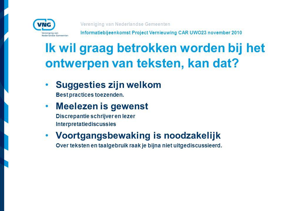 Vereniging van Nederlandse Gemeenten Informatiebijeenkomst Project Vernieuwing CAR UWO23 november 2010 Ik wil graag betrokken worden bij het ontwerpen