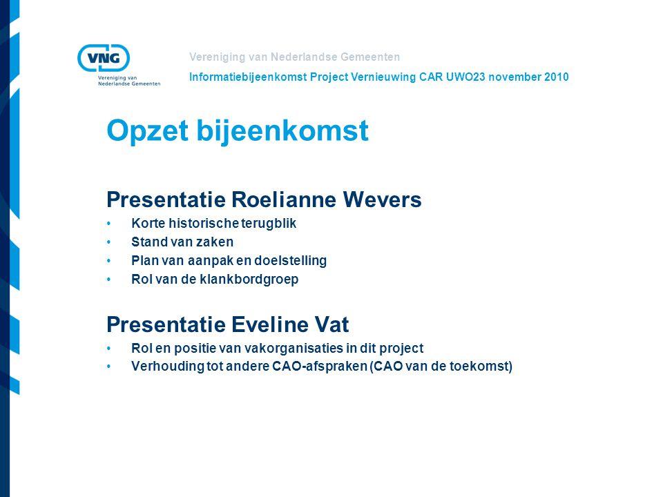 Vereniging van Nederlandse Gemeenten Informatiebijeenkomst Project Vernieuwing CAR UWO23 november 2010 Opzet bijeenkomst Presentatie Roelianne Wevers