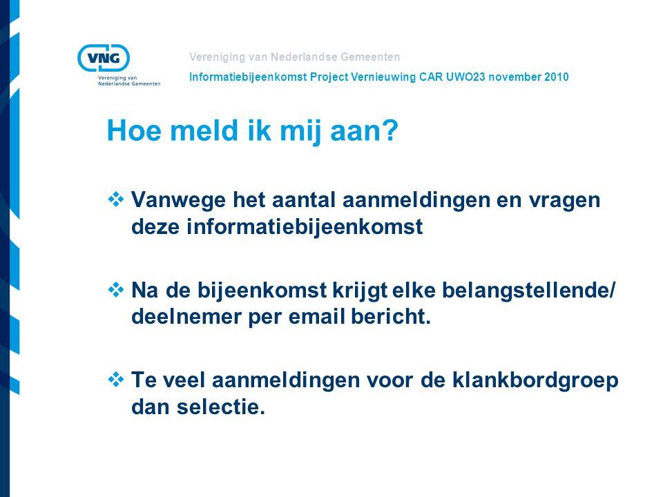 Vereniging van Nederlandse Gemeenten Informatiebijeenkomst Project Vernieuwing CAR UWO23 november 2010 Hoe meld ik mij aan?  Vanwege het aantal aanme