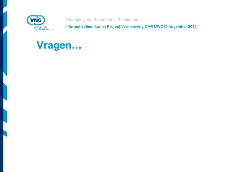 Vereniging van Nederlandse Gemeenten Informatiebijeenkomst Project Vernieuwing CAR UWO23 november 2010 Vragen…