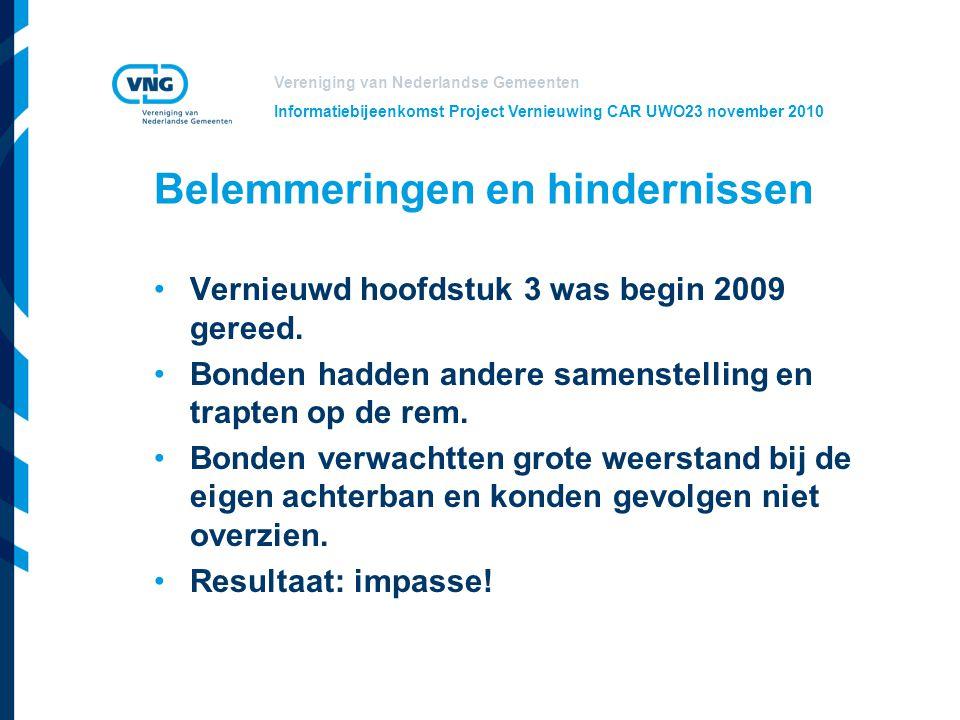 Vereniging van Nederlandse Gemeenten Informatiebijeenkomst Project Vernieuwing CAR UWO23 november 2010 Belemmeringen en hindernissen Vernieuwd hoofdst