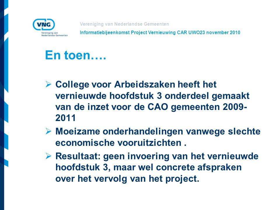 Vereniging van Nederlandse Gemeenten Informatiebijeenkomst Project Vernieuwing CAR UWO23 november 2010 En toen….  College voor Arbeidszaken heeft het