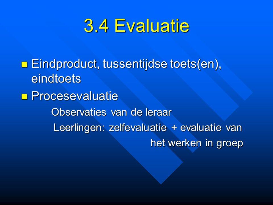 3.4 Evaluatie Eindproduct, tussentijdse toets(en), eindtoets Eindproduct, tussentijdse toets(en), eindtoets Procesevaluatie Procesevaluatie Observatie