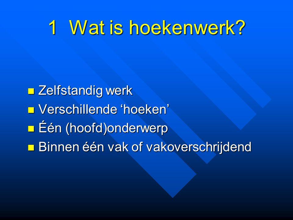 1 Wat is hoekenwerk? Zelfstandig werk Zelfstandig werk Verschillende 'hoeken' Verschillende 'hoeken' Één (hoofd)onderwerp Één (hoofd)onderwerp Binnen