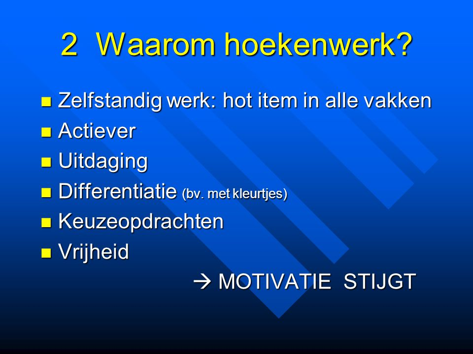 2 Waarom hoekenwerk? Zelfstandig werk: hot item in alle vakken Zelfstandig werk: hot item in alle vakken Actiever Actiever Uitdaging Uitdaging Differe
