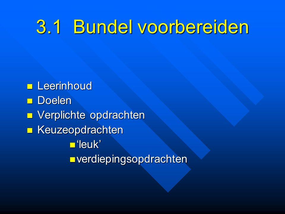 3.1 Bundel voorbereiden Leerinhoud Leerinhoud Doelen Doelen Verplichte opdrachten Verplichte opdrachten Keuzeopdrachten Keuzeopdrachten 'leuk' 'leuk'
