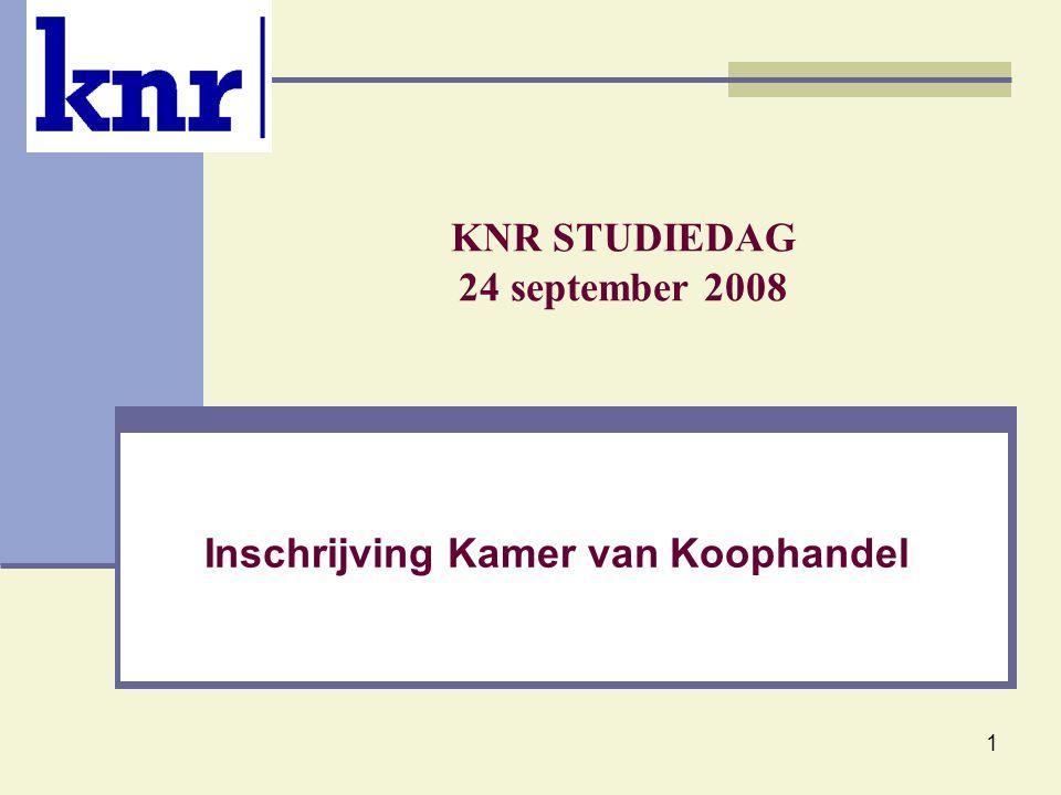 1 KNR STUDIEDAG 24 september 2008 Inschrijving Kamer van Koophandel