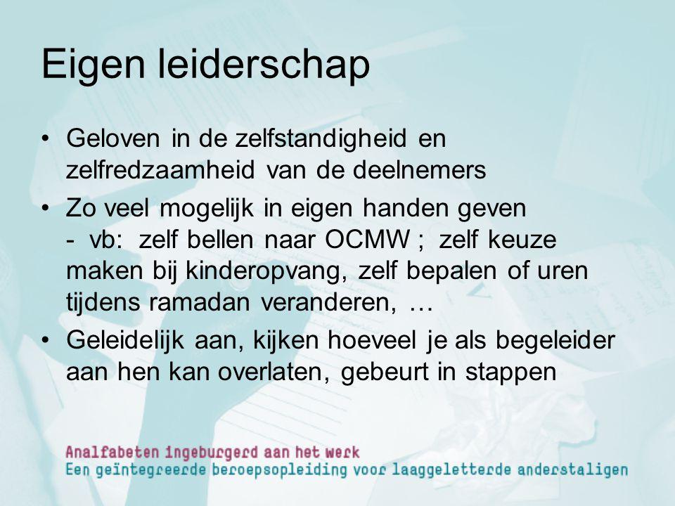 Eigen leiderschap Geloven in de zelfstandigheid en zelfredzaamheid van de deelnemers Zo veel mogelijk in eigen handen geven - vb: zelf bellen naar OCM