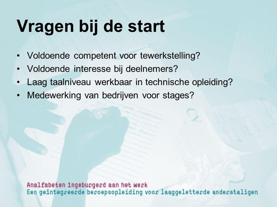 Vragen bij de start Voldoende competent voor tewerkstelling? Voldoende interesse bij deelnemers? Laag taalniveau werkbaar in technische opleiding? Med