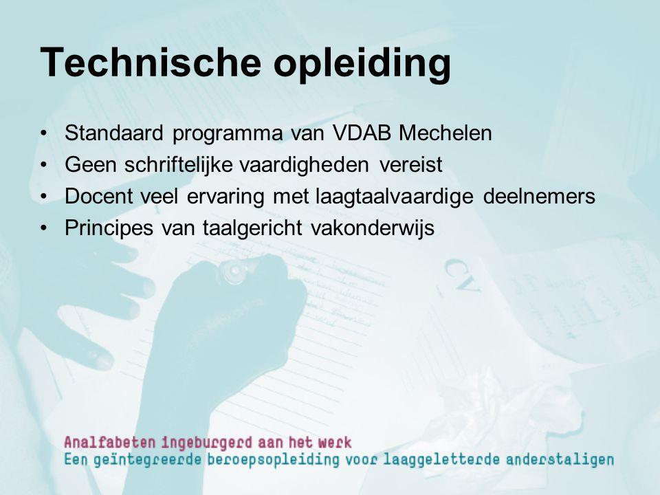 Technische opleiding Standaard programma van VDAB Mechelen Geen schriftelijke vaardigheden vereist Docent veel ervaring met laagtaalvaardige deelnemer