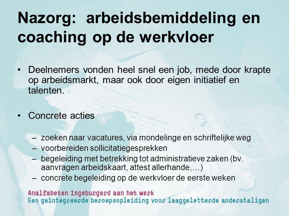 Nazorg: arbeidsbemiddeling en coaching op de werkvloer Deelnemers vonden heel snel een job, mede door krapte op arbeidsmarkt, maar ook door eigen init