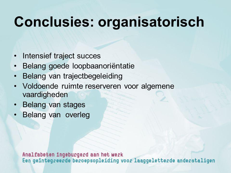 Conclusies: organisatorisch Intensief traject succes Belang goede loopbaanoriëntatie Belang van trajectbegeleiding Voldoende ruimte reserveren voor al