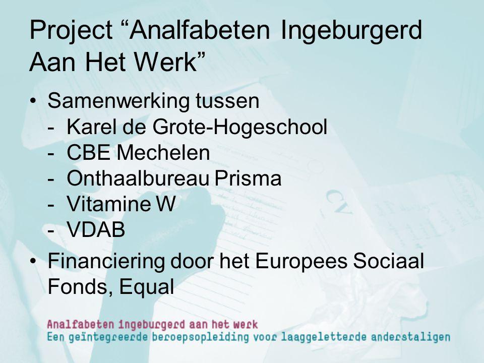 """Project """"Analfabeten Ingeburgerd Aan Het Werk"""" Samenwerking tussen - Karel de Grote-Hogeschool - CBE Mechelen - Onthaalbureau Prisma - Vitamine W - VD"""