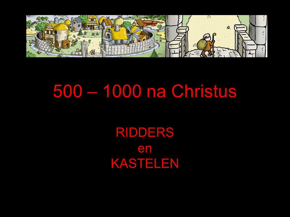 500 – 1000 na Christus RIDDERS en KASTELEN