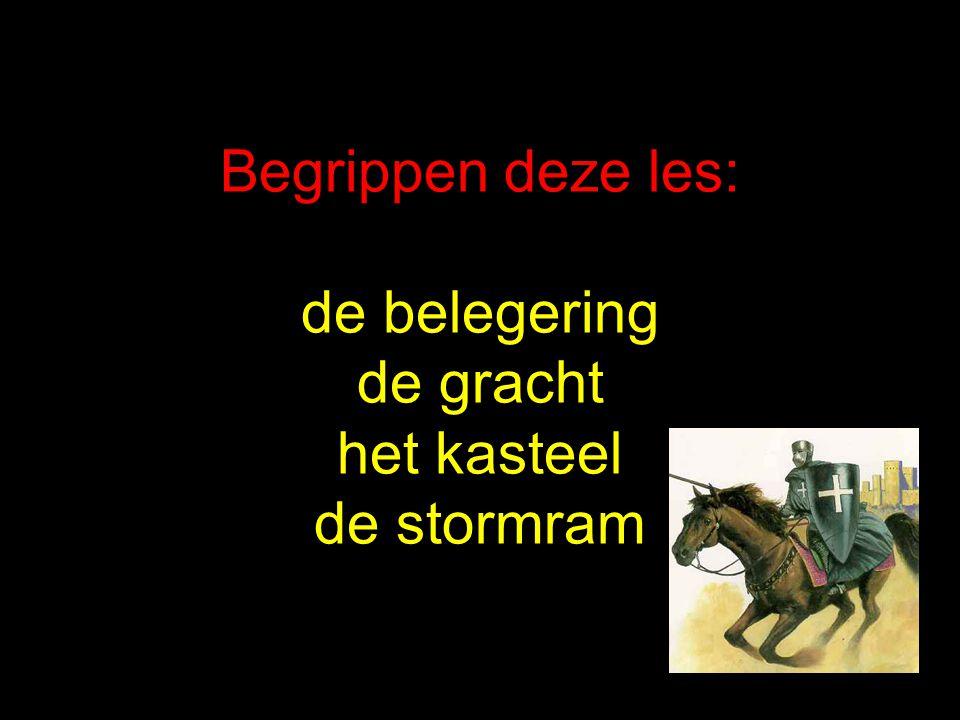 Begrippen deze les: de belegering de gracht het kasteel de stormram