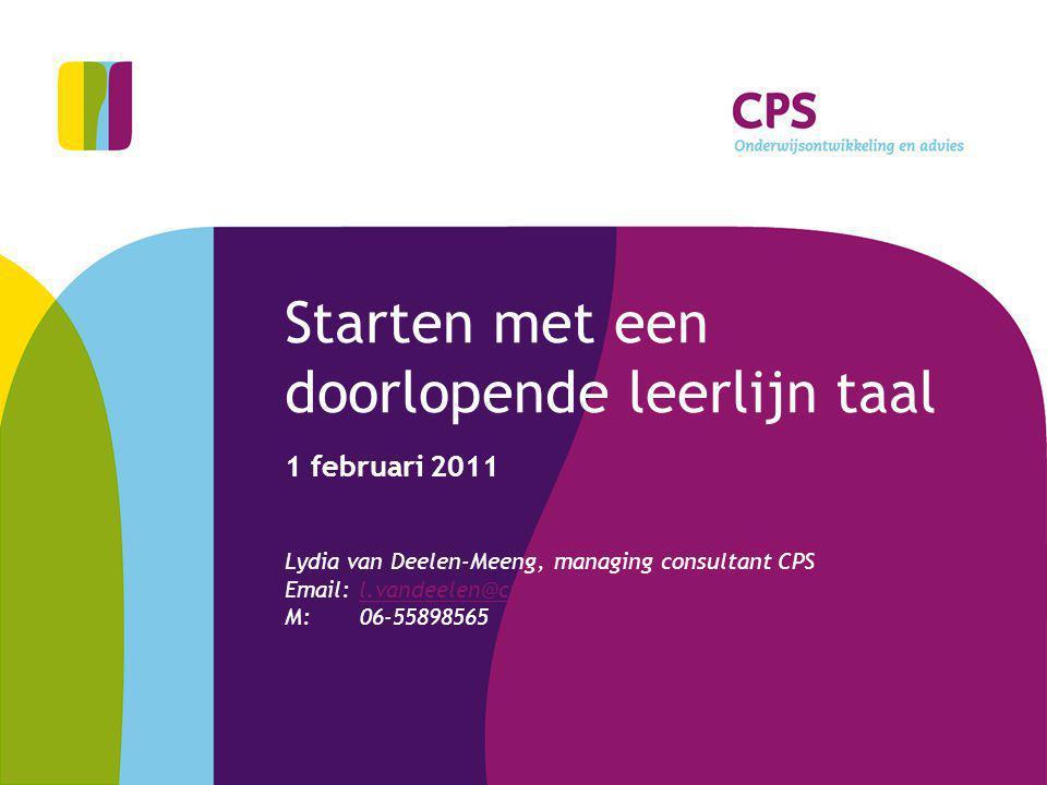 Starten met een doorlopende leerlijn taal 1 februari 2011 Lydia van Deelen-Meeng, managing consultant CPS Email: l.vandeelen@cps.nll.vandeelen@cps.nl