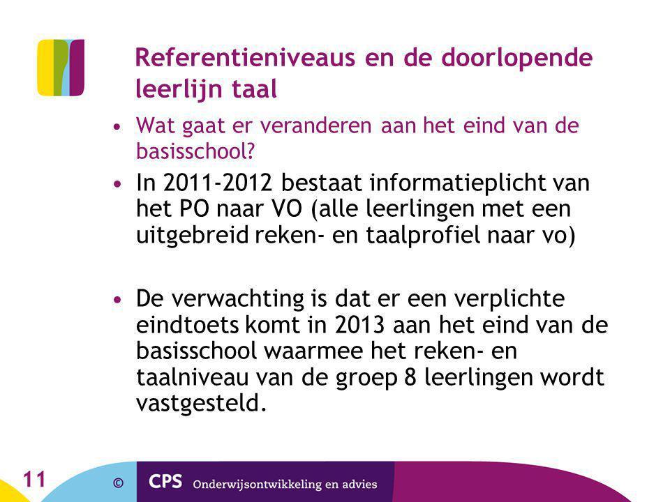 11 Referentieniveaus en de doorlopende leerlijn taal Wat gaat er veranderen aan het eind van de basisschool? In 2011-2012 bestaat informatieplicht van
