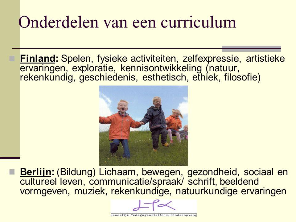 Onderdelen van een curriculum Finland: Spelen, fysieke activiteiten, zelfexpressie, artistieke ervaringen, exploratie, kennisontwikkeling (natuur, rek