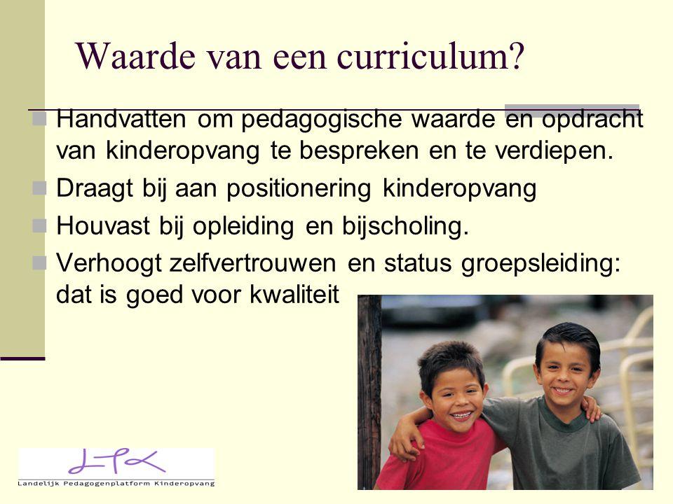 Waarde van een curriculum? Handvatten om pedagogische waarde en opdracht van kinderopvang te bespreken en te verdiepen. Draagt bij aan positionering k
